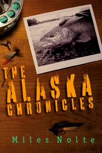 "Miles Nolte's ""Alaska Chronicles"""