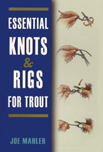Joe Mahler's &quot;Essential Knots &amp; Rigs for Trout&quot;