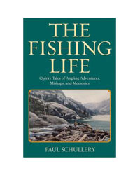 The Fishing Life by Paul Schullery
