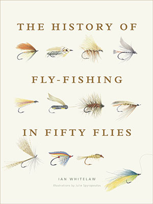 "Ian Whitelaw's ""The History of Fly-Fishing in Fifty Flies"""