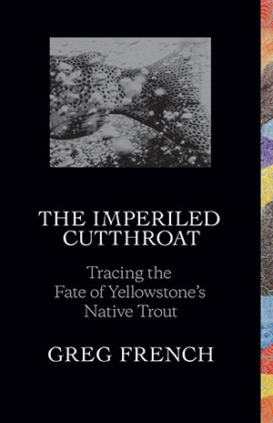 "Greg French ""The Imperiled Cutthroat"""